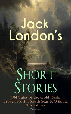 eBook: Jack London's Short Stories: 184 Tales of the Gold Rush, Frozen North, South Seas & Wildlife Adventu