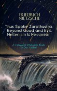 ebook: Thus Spoke Zarathustra, Beyond Good and Evil, Hellenism & Pessimism – 3 Unbeatable Philosophy Books