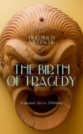 ebook: THE BIRTH OF TRAGEDY (Classical Art vs. Nihilism)
