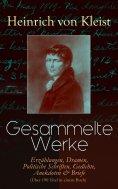 ebook: Gesammelte Werke: Erzählungen, Dramen, Politische Schriften, Gedichte, Anekdoten & Briefe (Über 190