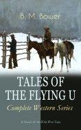 eBook: TALES OF THE FLYING U - Complete Western Series: 8 Novels & 16 Wild West Tales