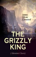 eBook: THE GRIZZLY KING (Adventure Classic)