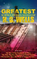 eBook: The Greatest Science Fiction Novels of H. G. Wells in One Volume: The War of The Worlds, In the Abys