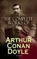 eBook: The Complete Works of Arthur Conan Doyle (Illustrated)