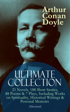 eBook: ARTHUR CONAN DOYLE Ultimate Collection: 21 Novels, 188 Short Stories, 88 Poems & 7 Plays, Including
