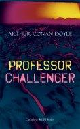 ebook: PROFESSOR CHALLENGER – Complete Sci-Fi Series