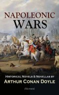 ebook: NAPOLEONIC WARS - Historical Novels & Novellas by Arthur Conan Doyle (Illustrated)
