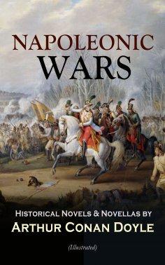 eBook: NAPOLEONIC WARS - Historical Novels & Novellas by Arthur Conan Doyle (Illustrated)