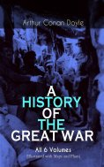 ebook: A HISTORY OF THE GREAT WAR - All 6 Volumes (Illustrated with Maps and Plans)