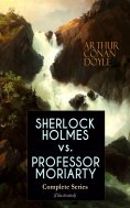 eBook: SHERLOCK HOLMES vs. PROFESSOR MORIARTY - Complete Series (Illustrated)