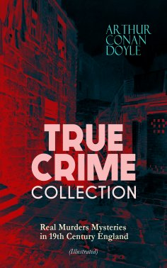 eBook: TRUE CRIME COLLECTION - Real Murders Mysteries in 19th Century England (Illustrated)