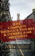 eBook: The Complete Sherlock Holmes & Other Crime Mysteries by Arthur Conan Doyle: 100+ True Crime Stories,