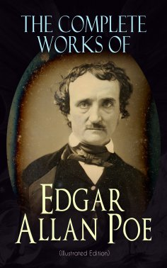 eBook: The Complete Works of Edgar Allan Poe (Illustrated Edition)