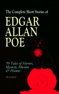 eBook: The Complete Short Stories of Edgar Allan Poe: 70 Tales of Horror, Mystery, Illusion & Humor (Illust
