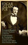 ebook: Edgar Allan Poe: Complete Essays, Literary Studies, Criticism, Cryptography & Autography, Translatio