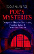 ebook: POE'S MYSTERIES: Complete Murder Mysteries, Thriller Tales & Detective Stories (Illustrated)