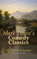 eBook: Mark Twain's Comedy Classics: 190+ Stories & Sketches (Illustrated Edition)