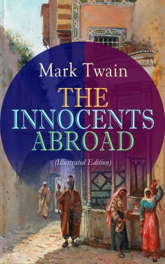 ebook: THE INNOCENTS ABROAD (Illustrated Edition)