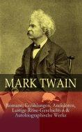 eBook: Mark Twain: Romane, Erzählungen, Anekdoten, Lustige Reise-Geschichten & Autobiographische Werke