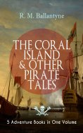 eBook: THE CORAL ISLAND & OTHER PIRATE TALES – 5 Adventure Books in One Volume