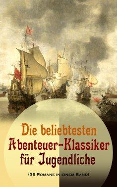 ebook: Die beliebtesten Abenteuer-Klassiker für Jugendliche (35 Romane in einem Band)