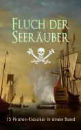 eBook: Fluch der Seeräuber: 15 Piraten-Klassiker in einem Band