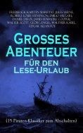 eBook: Großes Abenteuer für den Lese-Urlaub (15 Piraten-Klassiker zum Abschalten)