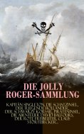 eBook: Die Jolly Roger-Sammlung: Kapitän Singleton, Die Schatzinsel, Der Fliegende Holländer, Der schwarze