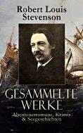 ebook: Gesammelte Werke: Abenteuerromane, Krimis & Seegeschichten