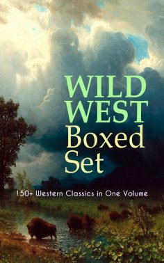 eBook: WILD WEST Boxed Set: 150+ Western Classics in One Volume