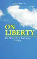 ebook: ON LIBERTY - The Philosophy of Individual Freedom