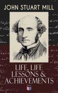 ebook: John Stuart Mill: Life, Life Lessons & Achievements