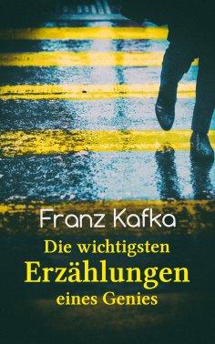 eBook: Franz Kafka: Die wichtigsten Erzählungen eines Genies