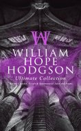 eBook: WILLIAM HOPE HODGSON Ultimate Collection: Horror Classics, Occult & Supernatural Tales and Poems