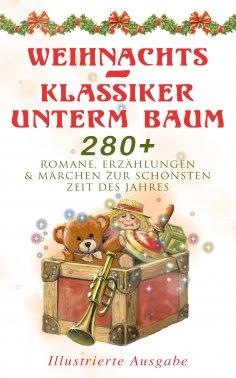 ebook: Weihnachts-Klassiker unterm Baum: 280+ Romane, Erzählungen & Märchen zur schönsten Zeit des Jahres (