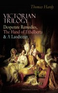ebook: VICTORIAN TRILOGY: Desperate Remedies, The Hand of Ethelberta & A Laodicean (Illustrated Edition)