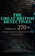 eBook: THE GREAT BRITISH DETECTIVES - Boxed Set: 270+ Thriller Classics & Murder Mysteries (Illustrated Edi