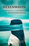 eBook: Hexenwahn: Die Geschichte und Hintergründe der Hexenprozesse