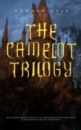 eBook: THE CAMELOT TRILOGY:  King Arthur and His Knights, The Champions of the Round Table & Sir Launcelot