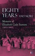 eBook: Eighty Years and More: Memoirs of Elizabeth Cady Stanton (1815-1897)