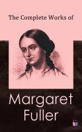 eBook: The Complete Works of Margaret Fuller