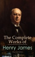 eBook: The Complete Works of Henry James (Illustrated Edition)