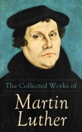 ebook: The Collected Works of Martin Luther