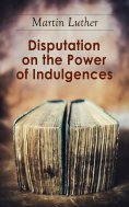 eBook: Disputation on the Power of Indulgences