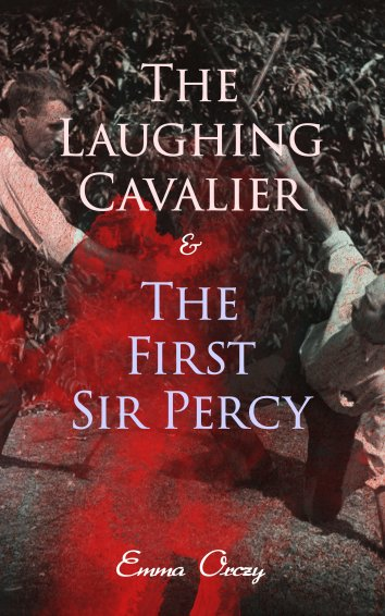 Emma Orczy The Laughing Cavalier The First Sir Percy Als Ebook