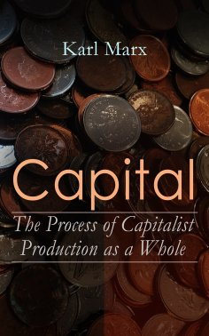 ebook: Capital: The Process of Capitalist Production as a Whole