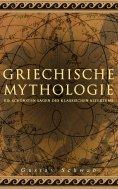 eBook: Griechische Mythologie: Die schönsten Sagen des klassischen Altertums