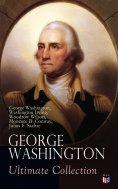 eBook: GEORGE WASHINGTON Ultimate Collection