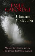 eBook: ÉMILE GABORIAU Ultimate Collection: Murder Mysteries, Crime Thrillers & Detective Novels