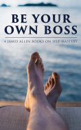 eBook: Be Your Own Boss: 4 James Allen Books on Self-Mastery